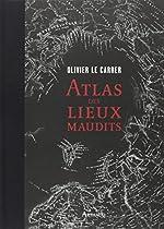Atlas des lieux maudits de Olivier Le Carrer