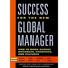 Success for the New Global Manager: What You Need to Know to Work Across Distances, Countries and Cultures (Center for Creative Leadership S.)