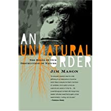 An Unnatural Order: The Roots of Our Destruction of Nature: How We Broke Our Primal Bonds with Animals and Nature