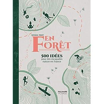 En forêt 500 idées pour des escapades nature en France