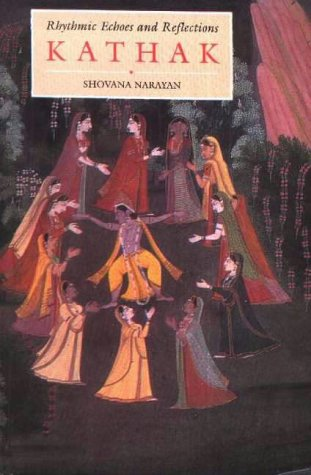Kathak: Rhythmic Echoes & Reflections (Lotus collection) por Shovana Narayan