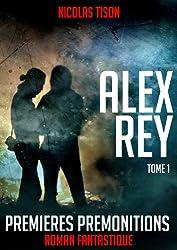 ALEX REY, PREMIERES PREMONITIONS (ALEXANDRE REY t. 1)