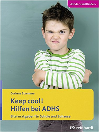 Keep cool! Hilfen bei ADHS: Elternratgeber für Schule und Zuhause (Kinder sind Kinder)