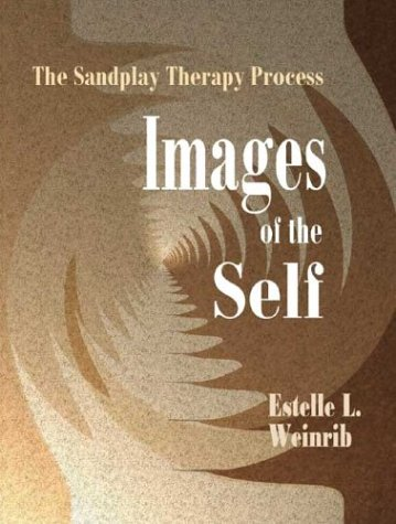 Images of the Self: The Sandplay Therapy Process (The Sandplay Classics series) por Estelle L. Weinrib