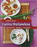 Cucina thailandese. Ingredienti, ricette e tecniche. Ediz. illustrata