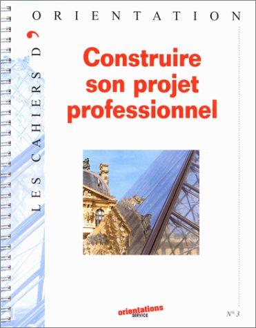 Construire son projet professionnel, tome 3
