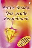 Das große Pendelbuch: Persönlichkeit, Gesundheit und erfülltes Leben - Anton Stangl