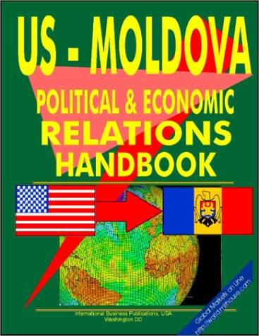 US - Moldova Economic and Political Cooperation Handbook (World Diplomatic and International Contacts Library)