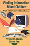 Finding Information About Children: A Guide to Using Computer & Human Resources: A Guide to Using Computer and Human Resources