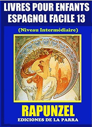 Livres Pour Enfants En Espagnol Facile 13: Rapunzel (Serie Espagnol Facile) por Alejandro Parra Pinto