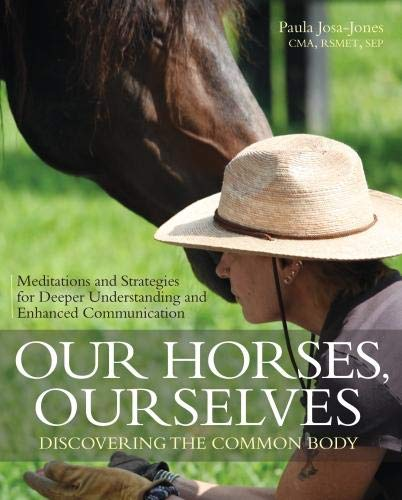 Our Horses, Ourselves: Discovering the Common Body: Meditations and Strategies for Deeper Understanding and Enhanced Communication por Paula Josa-Jones