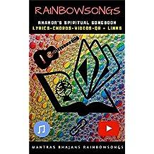 Rainbow Songs - Ebook Edition: Mantras, Bhajans & Rainbow Songs (Lyrics, Chords, YT links): Mantras, Bhajans & Rainbow Songs (Lyrics, Chords, YT links)
