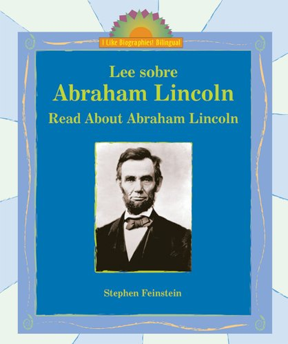 Lee Sobre Abraham Lincoln/Read About Abraham Lincoln (I Like Biographies! (Bilingual)) por Stephen Feinstein