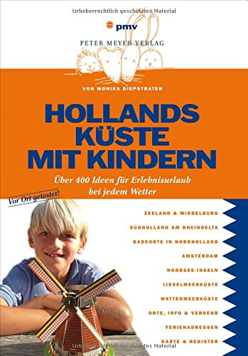 Preisvergleich Produktbild Hollands Küste mit Kindern: Über 400 Ideen für Erlebnisurlaub bei jedem Wetter (Freizeiführer mit Kindern)