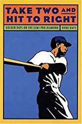 Take Two and Hit to Right: Golden Days on the Semi-Pro Diamond by Hobart V. Hays (1999-03-01)