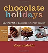 Chocolate Holidays: Unforgettable Desserts for Every Season by Alice Medrich (2005-10-01)