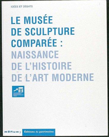 Le Musée de la sculpture comparée. Naissance de l'histoire de l'art moderne