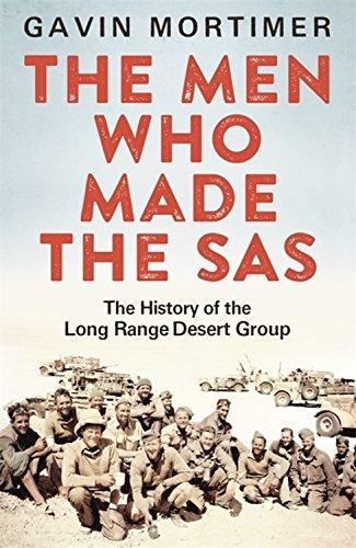 The Men Who Made the SAS: The History of the Long Range Desert Group