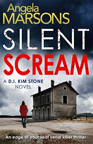 Silent Scream: An edge of your seat serial killer thriller (Detective Kim Stone Crime Thriller Series Book 1) (English Edition) (Killer-fiction Serial)