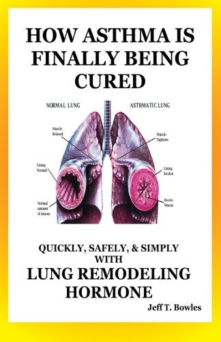 how-asthma-is-finally-being-cured-quickly-safely-simply-with-lung-remodeling-hormone-by-jeff-t-bowle