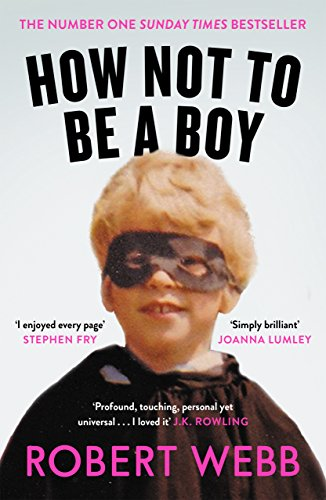 How Not To Be a Boy by [Webb, Robert]