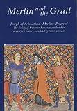 Merlin and the Grail: v. 48: Joseph of Arimathea, Merlin, Perceval - The Trilogy of Arthurian Prose Romances Attributed to Robert De Boron (Arthurian Studies)
