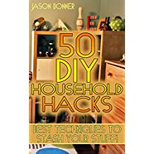 50 DIY Household Hacks: Best Techniques to Stash Your Stuff! (English Edition)