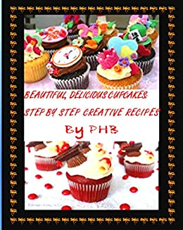 Beautiful, Delicious Cupcakes: Step by Step Creative Recipes (English Edition) von [Bawankule, Prashant]