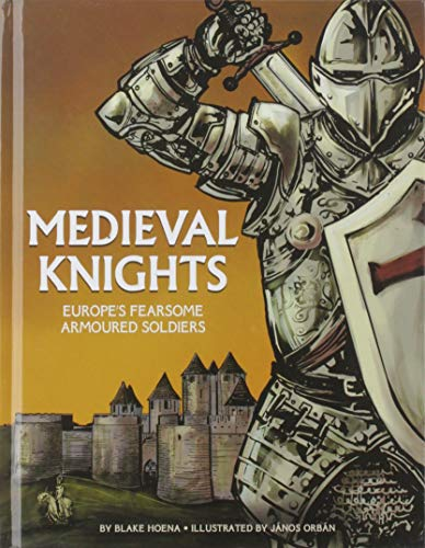 Medieval Knights: Europe's Fearsome Armoured Soldiers (Graphic Library: Graphic History: Warriors)