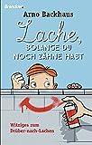 Buchinformationen und Rezensionen zu Lache, solange du noch Zähne hast: Witziges zum Drüber-nach-Lachen von Arno Backhaus