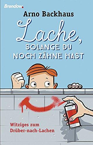 Buchseite und Rezensionen zu 'Lache, solange du noch Zähne hast: Witziges zum Drüber-nach-Lachen' von Arno Backhaus