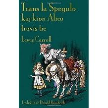 Trans la Spegulo kaj kion Alico trovis tie: Through the Looking-Glass in Esperanto (Esperanto Edition) by Lewis Carroll (2012-06-21)