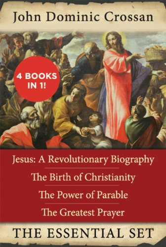 The John Dominic Crossan Essential Set: Jesus: A Revolutionary Biography, The Birth of Christianity, The Power of Parable, and The Greatest Prayer (English Edition)