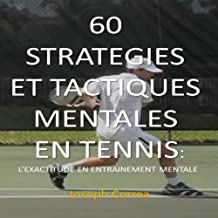 60 Strategies et Tactiques Mentales en Tennis [60 Mental Strategies and Tactics in Tennis]: L'Exactitude en Entrainement Mentale [Accuracy in Mental Training]