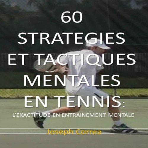 60 Strategies et Tactiques Mentales en Tennis [60 Mental Strategies and Tactics in Tennis]: L'Exactitude en Entrainement Mentale [Accuracy in Mental Training] par Joseph Correa