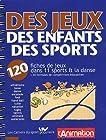Des jeux, des enfants, des sports - 120 fiches de jeux dans 11 sports & la danse et 20 formules de compétitions éducatives