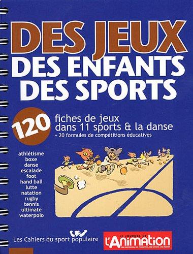Des jeux, des enfants, des sports : 120 fiches de jeux dans 11 sports & la danse et 20 formules de compétitions éducatives par Collectif