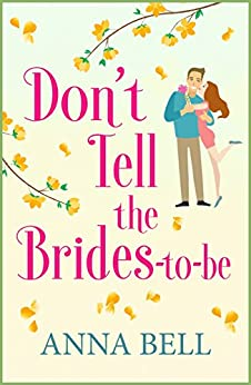 Don't Tell The Brides-to-be: A Hilarious Wedding Comedy (don't Tell The Groom Book 3) por Anna Bell