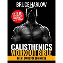 Calisthenics Workout Bible: The #1 Guide for Beginners - Over 75+ Bodyweight Exercises (Photos Included) (English Edition)