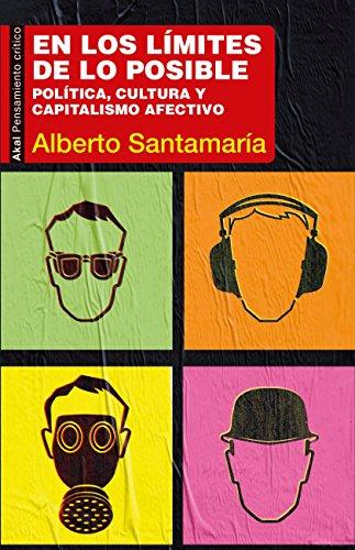 En los límites de lo posible. Política, cultura y capitalismo afectivo (Pensamiento crítico)