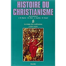 Histoire du christianisme, tome 8 : Le Temps des confessions