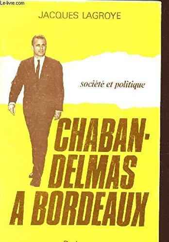 Societe Et Politique; J. Chaban-delmas a Bordeaux (Serie Vie locale,; 4; Bibliotheque. Institut d'etudes politiques de Bordeaux)