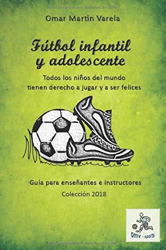 Futbol infantil y adolescente: Guía para enseñantes e instructores