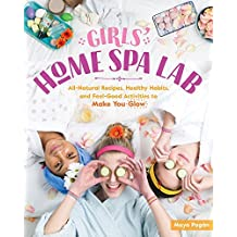 Girls' Home Spa Lab: All-Natural Recipes, Healthy Habits, and Feel-Good Activities to Make You Glow (English Edition)