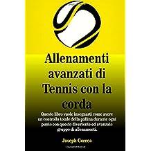 """Allenamenti avanzati di Tennis con la corda: """"Questo libro vuole insegnarti come avere un controllo totale della pallina durante ogni punto con questo divertente ed avanzato gruppo di allenamenti.?"""
