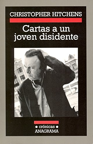 Cartas a un joven disidente (Crónicas) por Christopher Hitchens