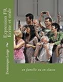 Telecharger Livres Expression FR Ecrite et orale en famille ou en classe (PDF,EPUB,MOBI) gratuits en Francaise
