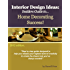 Interior Design Ideas: Insiders Guide to Home Decorating Success