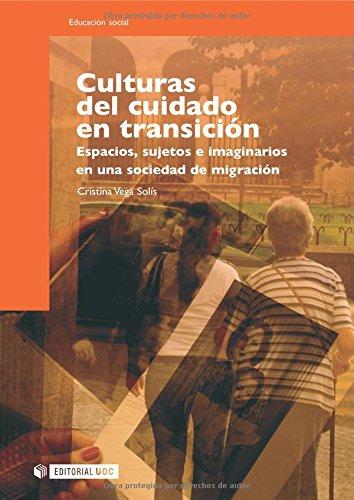 Culturas del cuidado en transición. Espacios, sujetos e imaginarios en una sociedad de migración por Cristina Vega