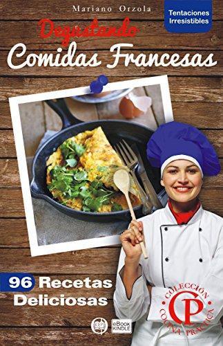 DEGUSTANDO COMIDAS FRANCESAS: 96 recetas deliciosas (Colección Cocina Práctica - Tentaciones Irresistibles)